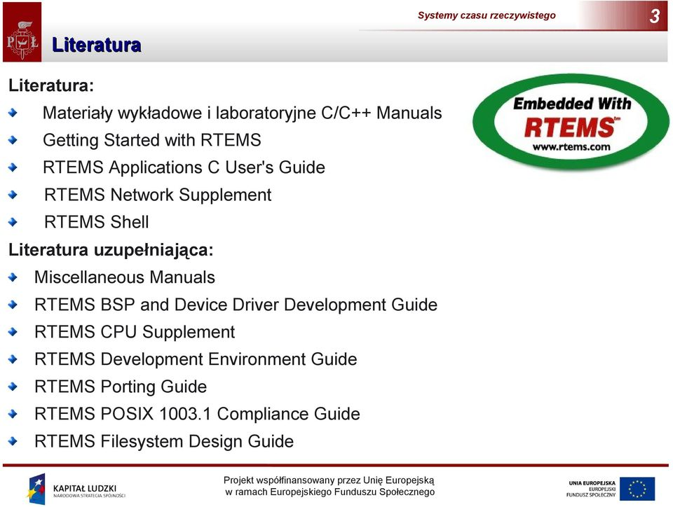 Miscellaneous Manuals RTEMS BSP and Device Driver Development Guide RTEMS CPU Supplement RTEMS