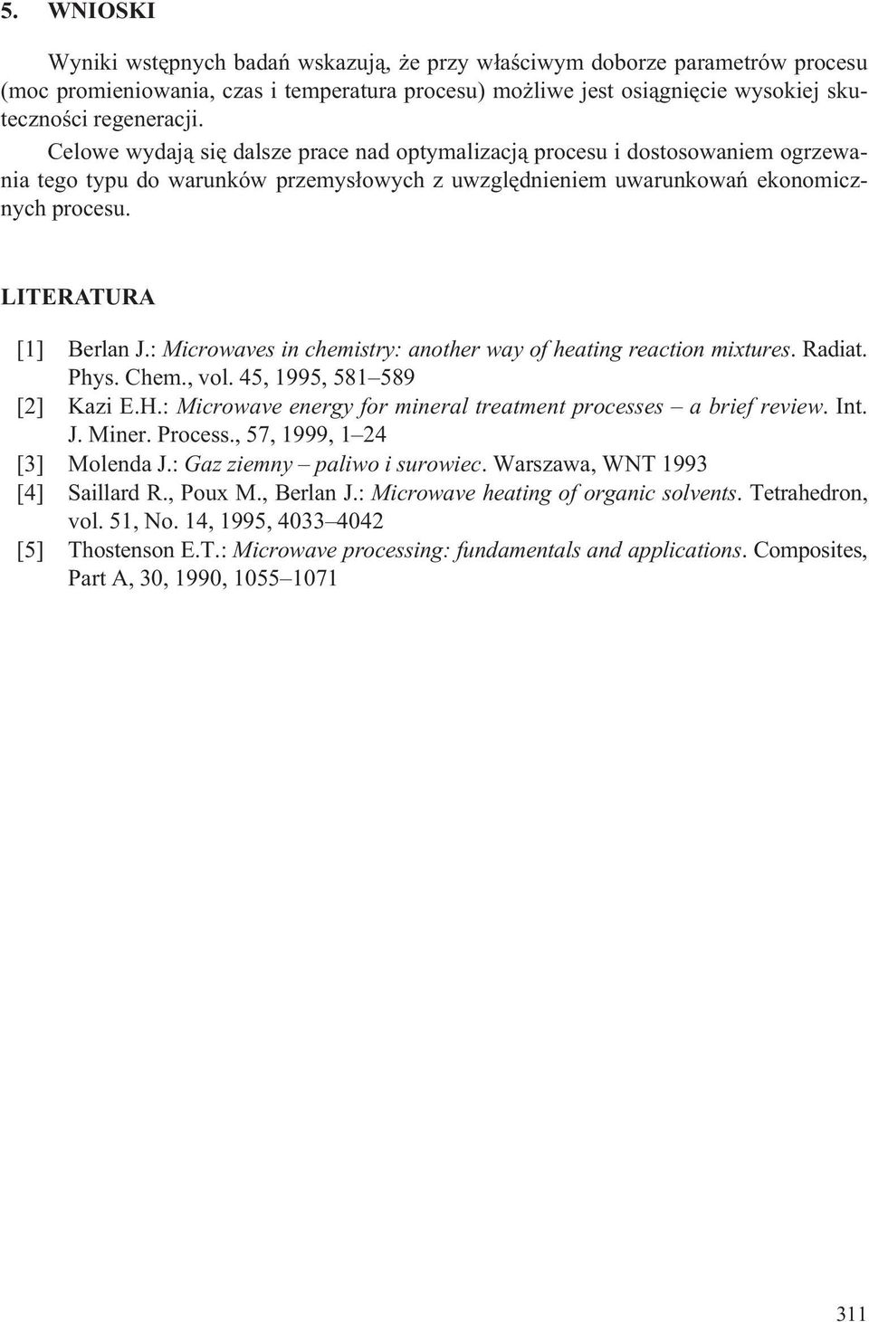 : Microwaves in chemistry: another way of heating reaction mixtures. Radiat. Phys. Chem., vol. 45, 1995, 581 589 [2] Kazi E.H.: Microwave energy for mineral treatment processes a brief review. Int. J.