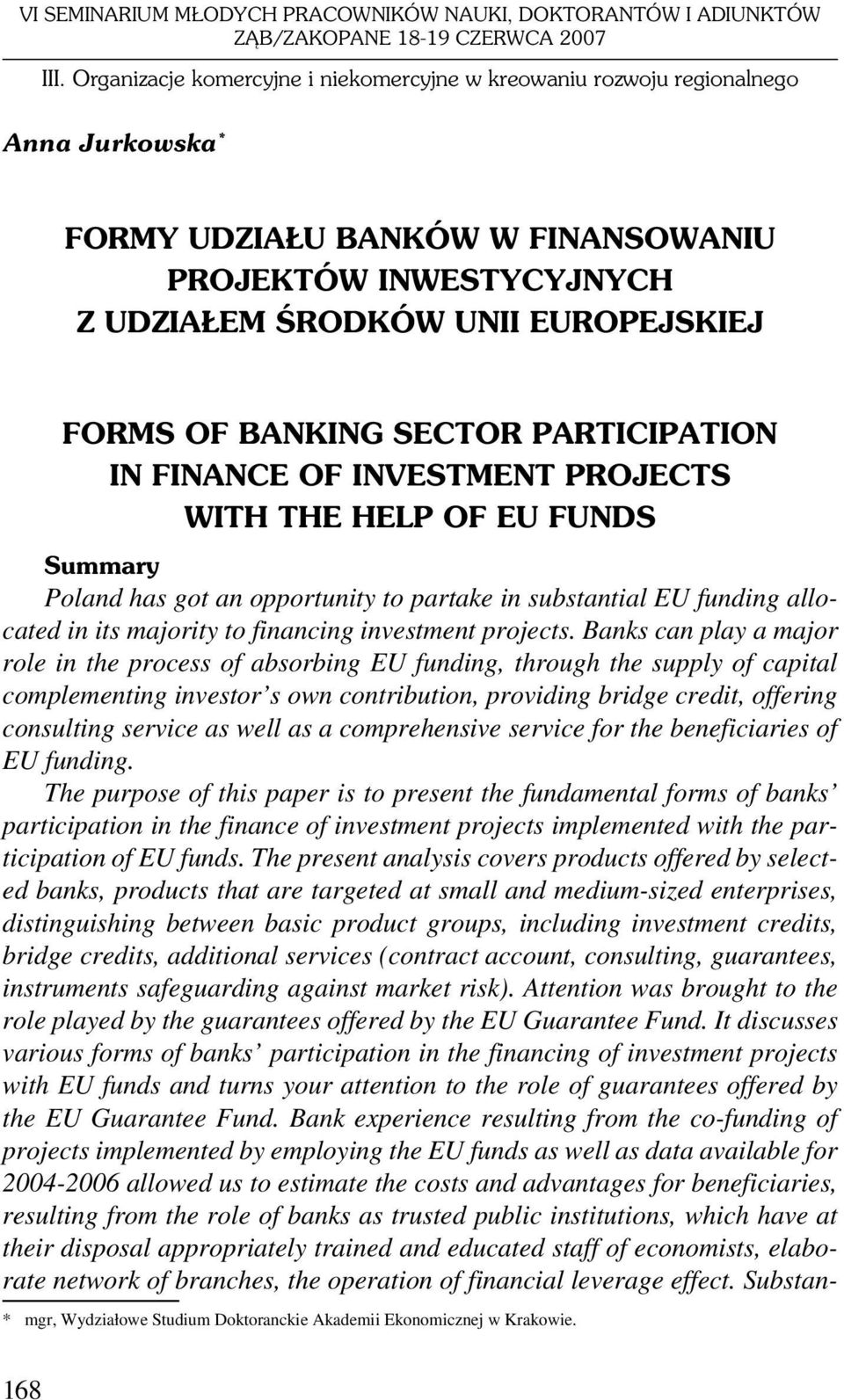 BANKING SECTOR PARTICIPATION IN FINANCE OF INVESTMENT PROJECTS WITH THE HELP OF EU FUNDS Summary Poland has got an opportunity to partake in substantial EU funding allocated in its majority to