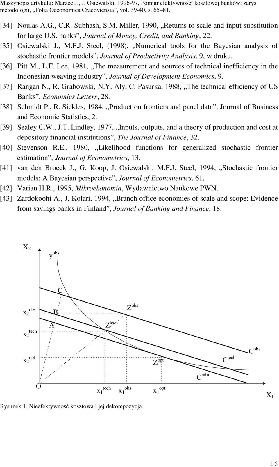 , L.F. Lee, 98, Te measurement and sources of tecncal neffcency n te Indonesan weavng ndustry, Journal of Development Economcs, 9. [37] Rangan N., R. rabowsk, N.Y. Aly, C.