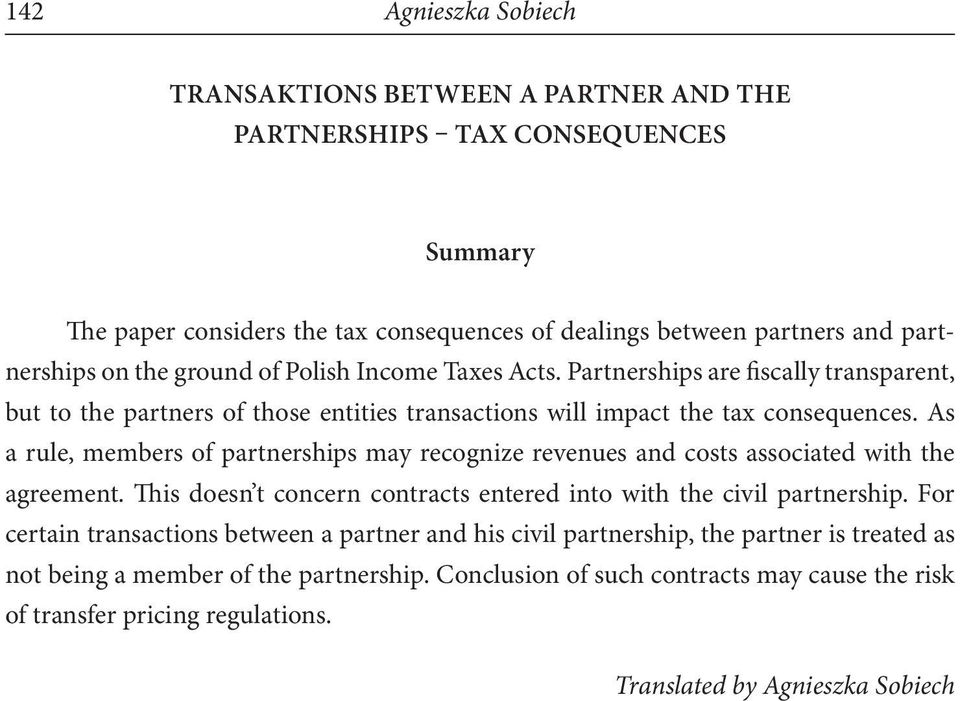 As a rule, members of partnerships may recognize revenues and costs associated with the agreement. This doesn t concern contracts entered into with the civil partnership.
