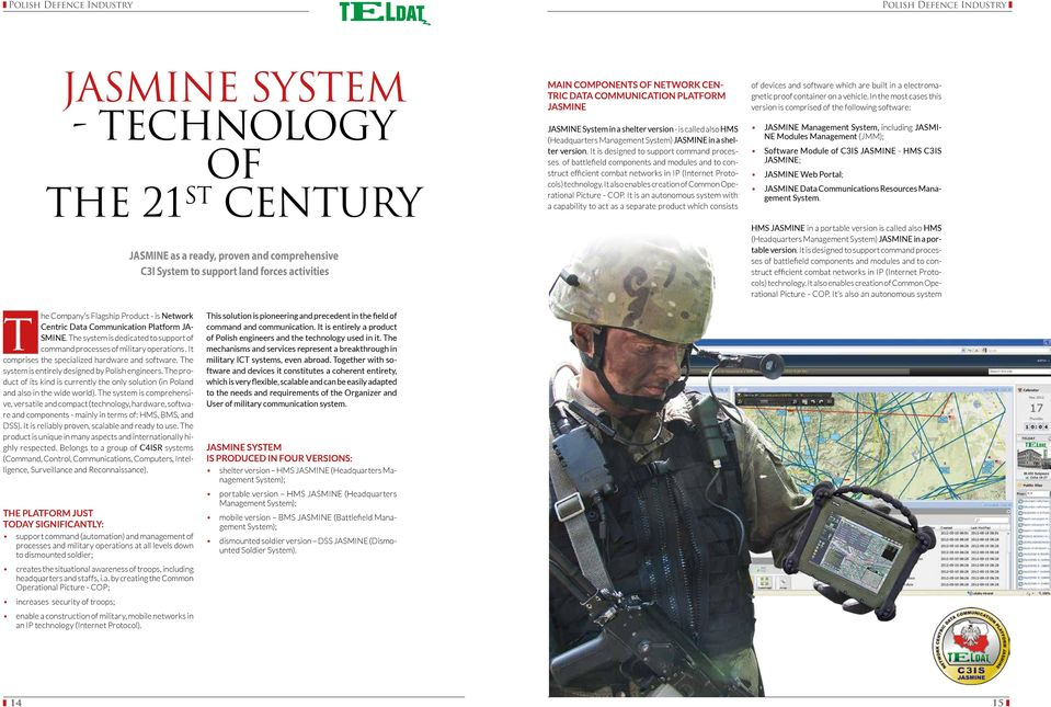 It is designed to support command processes of battlefield components and modules and to construct efficient combat networks in IP (Internet Protocols) technology.