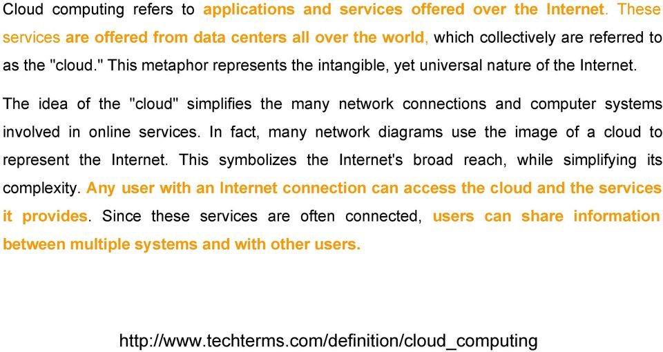 In fact, many network diagrams use the image of a cloud to represent the Internet. This symbolizes the Internet's broad reach, while simplifying its complexity.