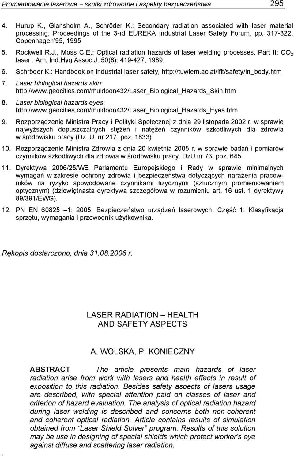 Part II: CO 2 laser. Am. Ind.Hyg.Assoc.J. 50(8): 419-427, 1989. 6. Schröder K.: Handbook on industrial laser safety, http://tuwiem.ac.at/iflt/safety/in_body.htm 7.