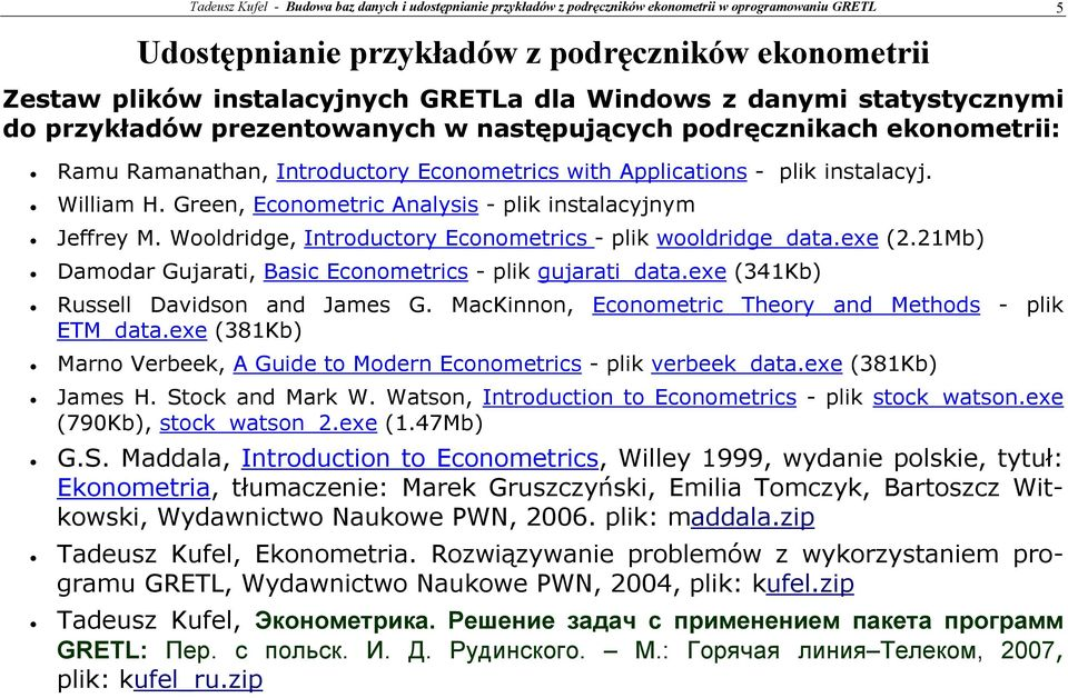 William H. Green, Econometric Analysis - plik instalacyjnym Jeffrey M. Wooldridge, Introductory Econometrics - plik wooldridge_data.exe (2.