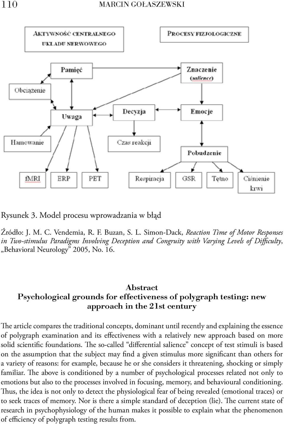 Abstract Psychological grounds for effectiveness of polygraph testing: new approach in the 21st century The article compares the traditional concepts, dominant until recently and explaining the