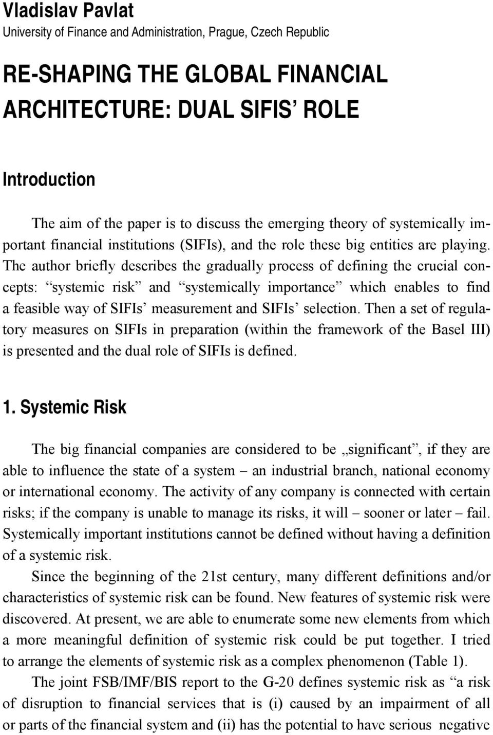 The author briefly describes the gradually process of defining the crucial concepts: systemic risk and systemically importance which enables to find a feasible way of SIFIs measurement and SIFIs