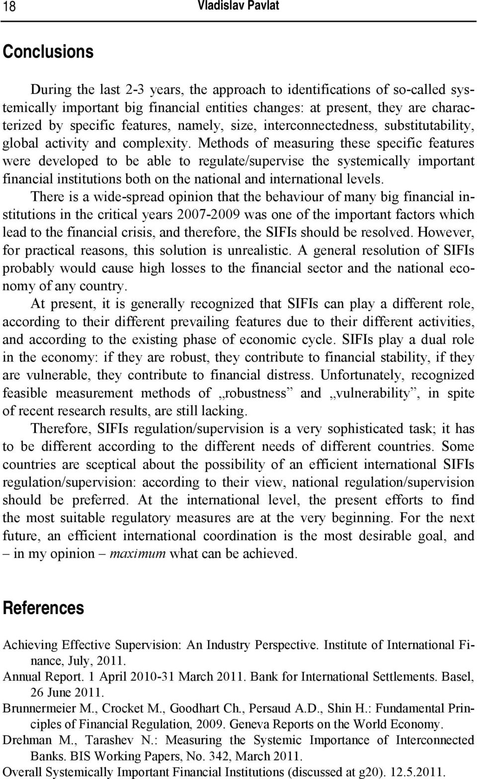 Methods of measuring these specific features were developed to be able to regulate/supervise the systemically important financial institutions both on the national and international levels.