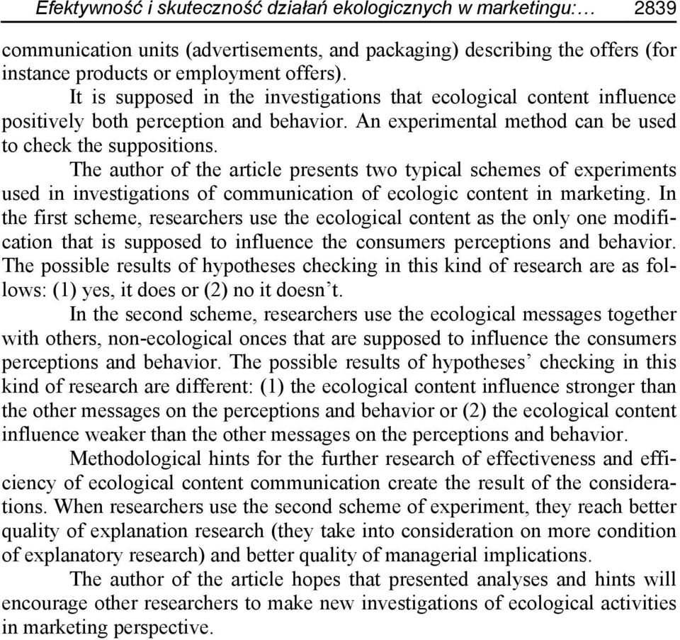 The author of the article presents two typical schemes of experiments used in investigations of communication of ecologic content in marketing.