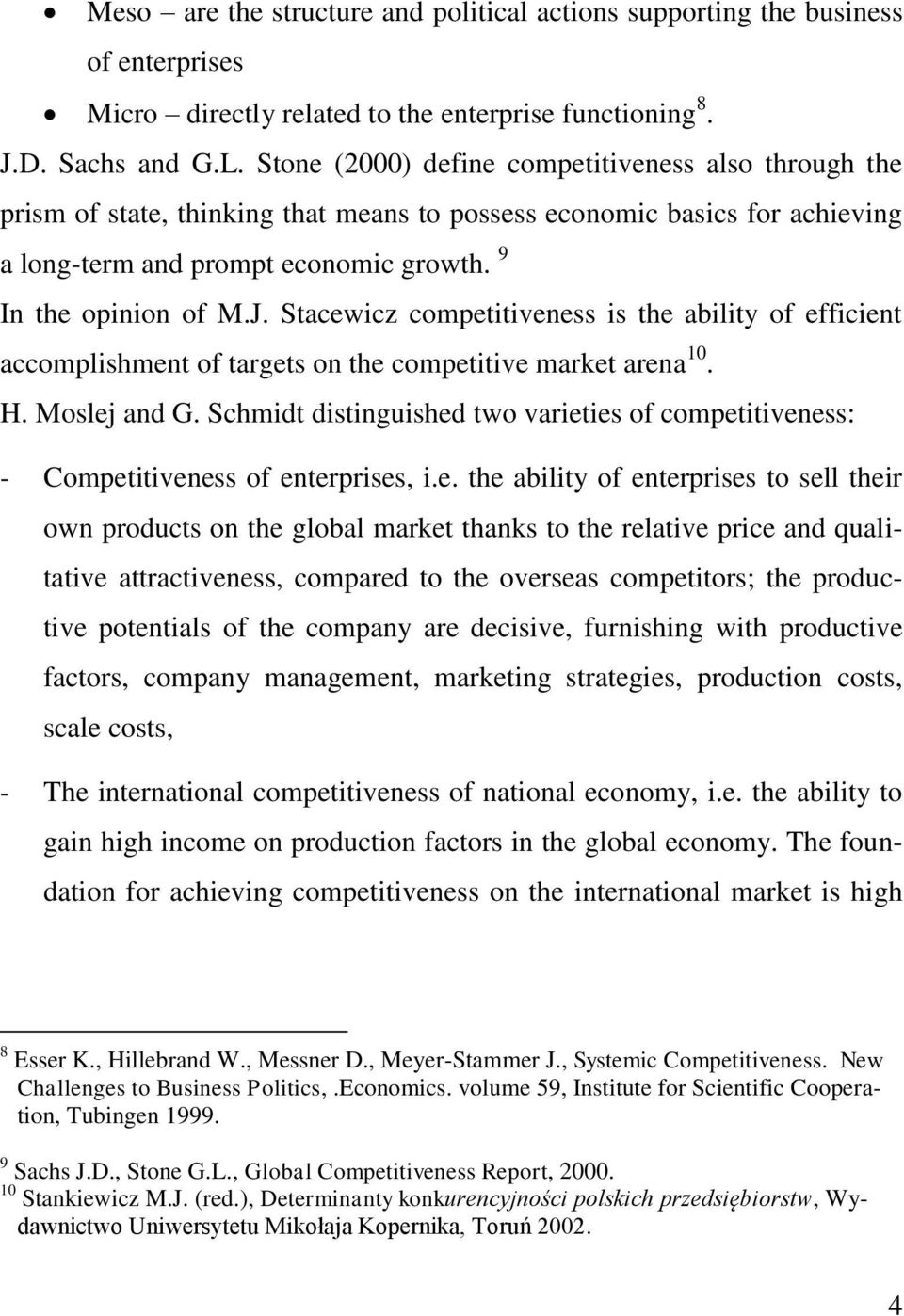 Stacewicz competitiveness is the ability of efficient accomplishment of targets on the competitive market arena 10. H. Moslej and G.