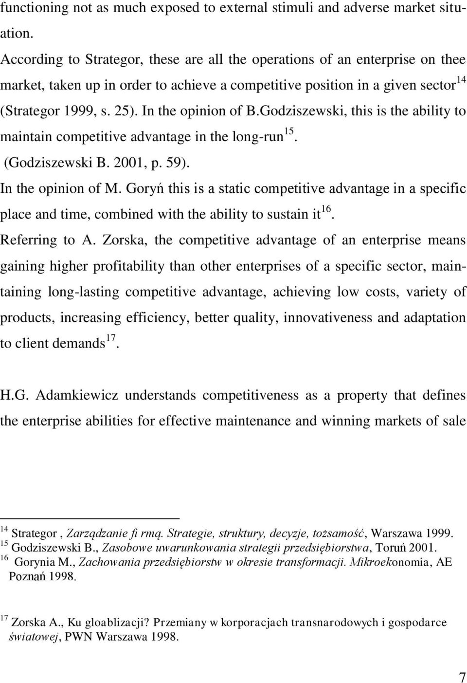 In the opinion of B.Godziszewski, this is the ability to maintain competitive advantage in the long-run 15. (Godziszewski B. 2001, p. 59). In the opinion of M.