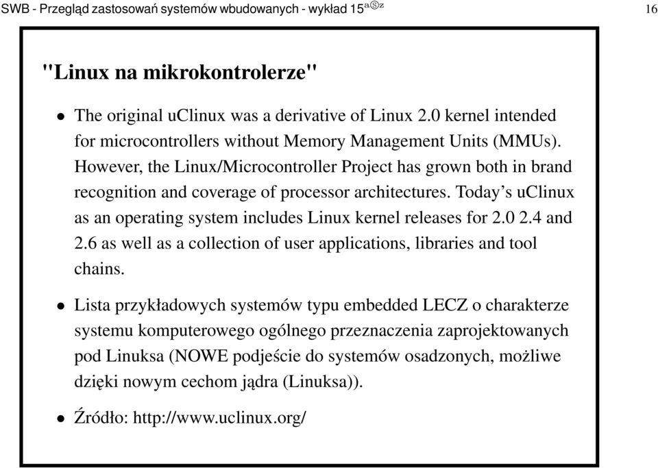 However, the Linux/Microcontroller Project has grown both in brand recognition and coverage of processor architectures.