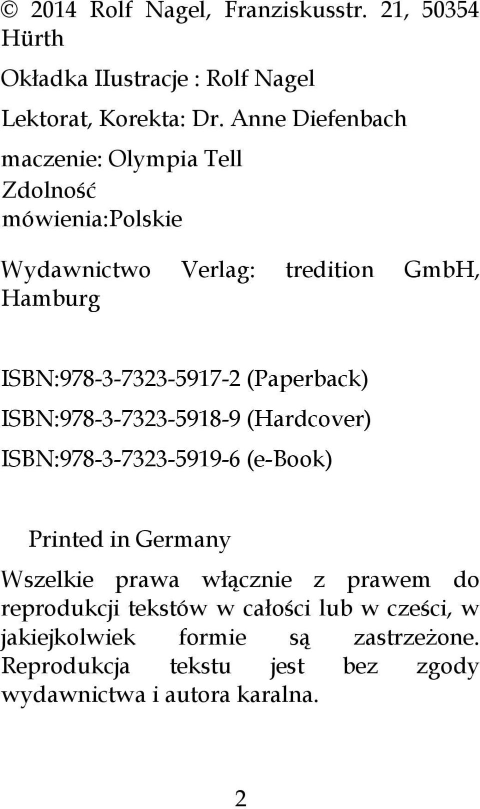 ISBN:978-3-7323-5917-2 (Paperback) ISBN:978-3-7323-5918-9 (Hardcover) ISBN:978-3-7323-5919-6 (e-book) Printed in Germany Wszelkie