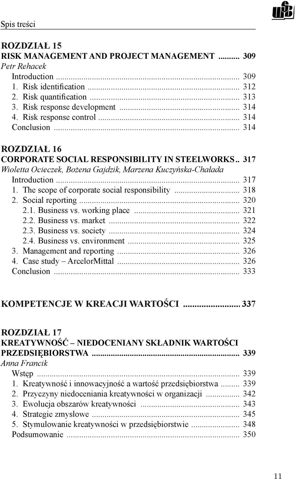 The scope of corporate social responsibility... 318 2. Social reporting... 320 2.1. Business vs. working place... 321 2.2. Business vs. market... 322 2.3. Business vs. society... 324 2.4. Business vs. environment.