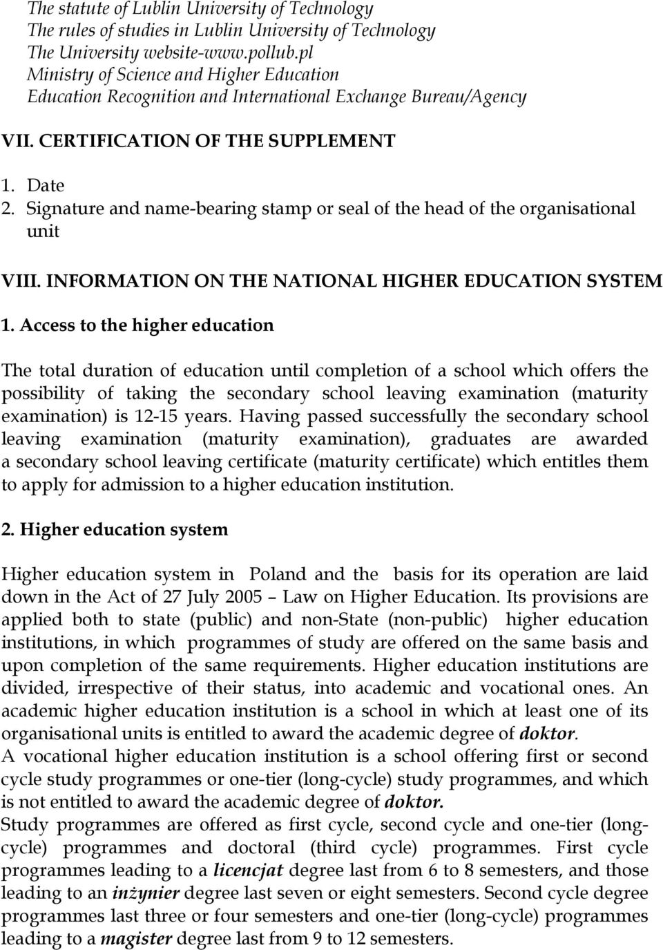 Signature and name-bearing stamp or seal of the head of the organisational unit VIII. INFORMATION ON THE NATIONAL HIGHER EDUCATION SYSTEM 1.