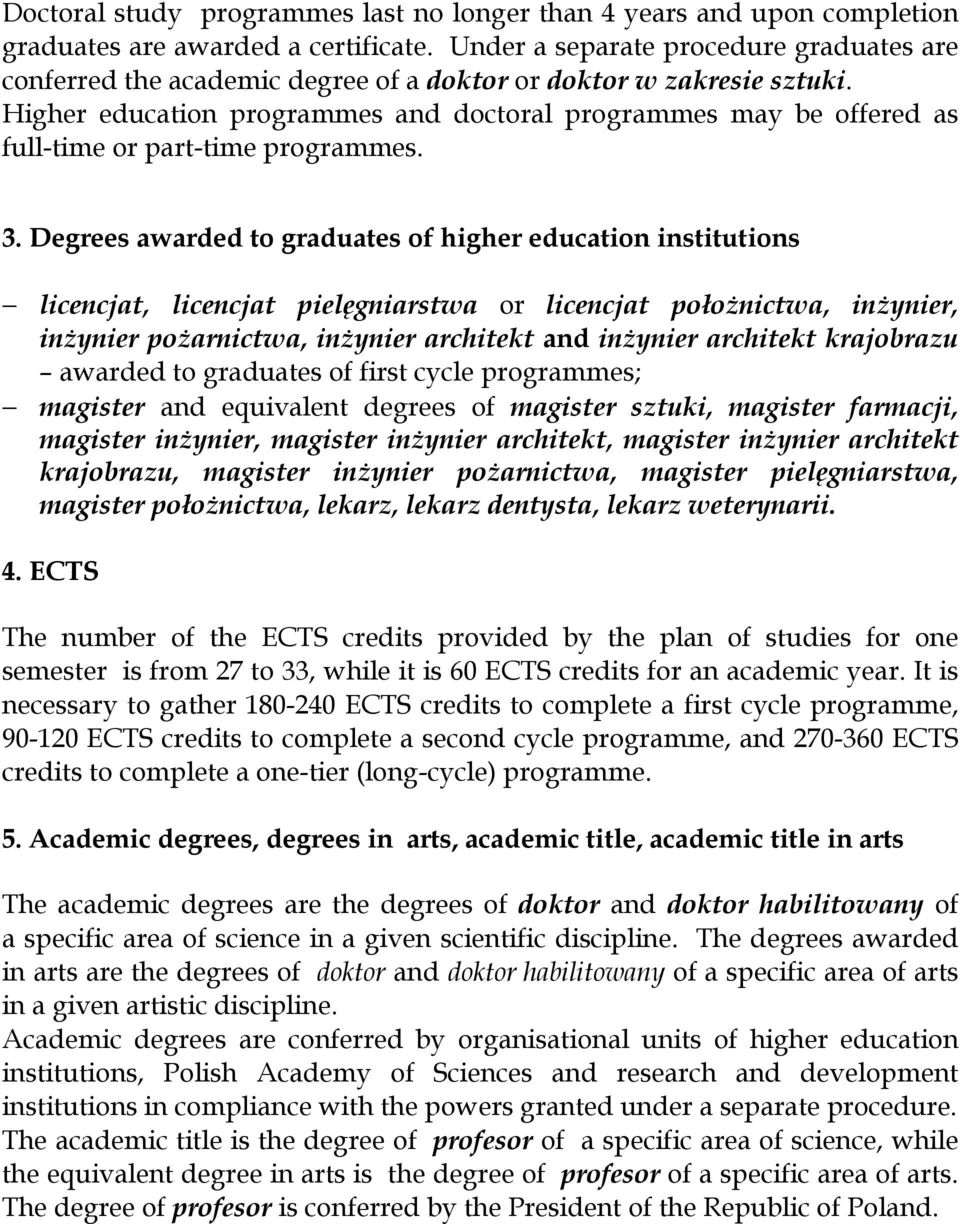 Higher education programmes and doctoral programmes may be offered as full-time or part-time programmes. 3.