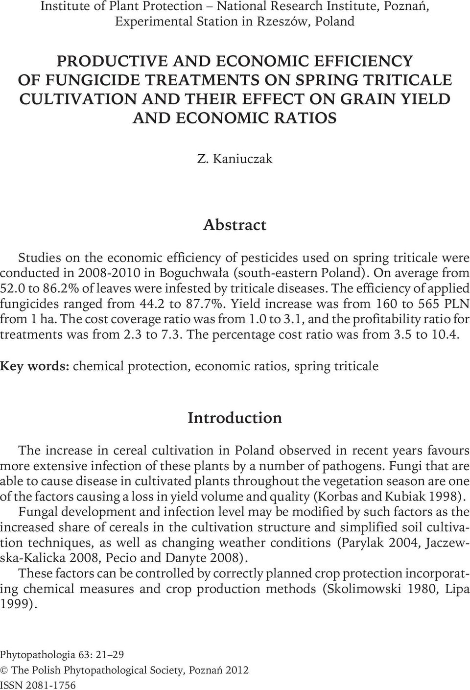 Kaniuczak Abstract Studies on the economic efficiency of pesticides used on spring triticale were conducted in 2008-2010 in Boguchwała (south-eastern Poland). On average from 52.0 to 86.