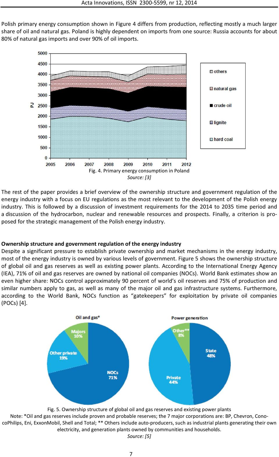 Primary energy consumption in Poland Source: [3] The rest of the paper provides a brief overview of the ownership structure and government regulation of the energy industry with a focus on EU