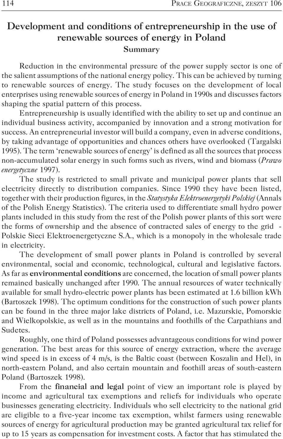 The study focuses on the development of local enterprises using renewable sources of energy in Poland in 1990s and discusses factors shaping the spatial pattern of this process.