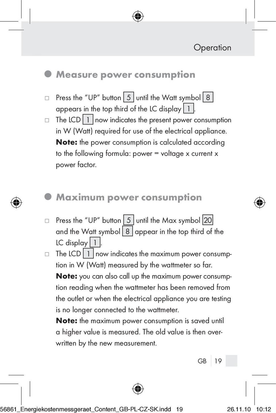 Note: the power consumption is calculated according to the following formula: power = voltage x current x power factor.