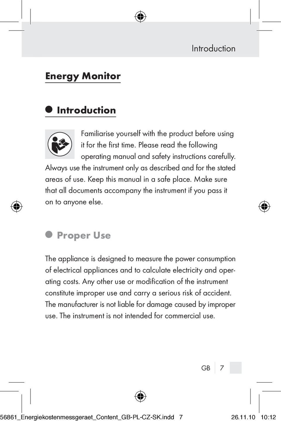 Q Proper Use The appliance is designed to measure the power consumption of electrical appliances and to calculate electricity and operating costs.
