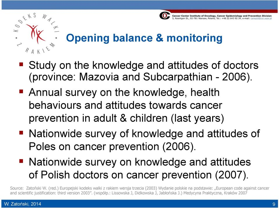 on cancer prevention (2006). Nationwide survey on knowledge and attitudes of Polish doctors on cancer prevention (2007). Source: Zatoński W. (red.