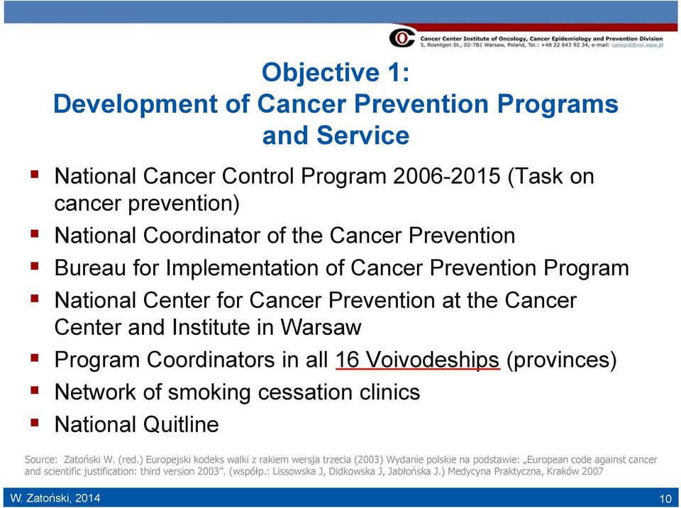 Voivodeships (provinces) Network of smoking cessation clinics National Quitline Source: Zatoński W. (red.