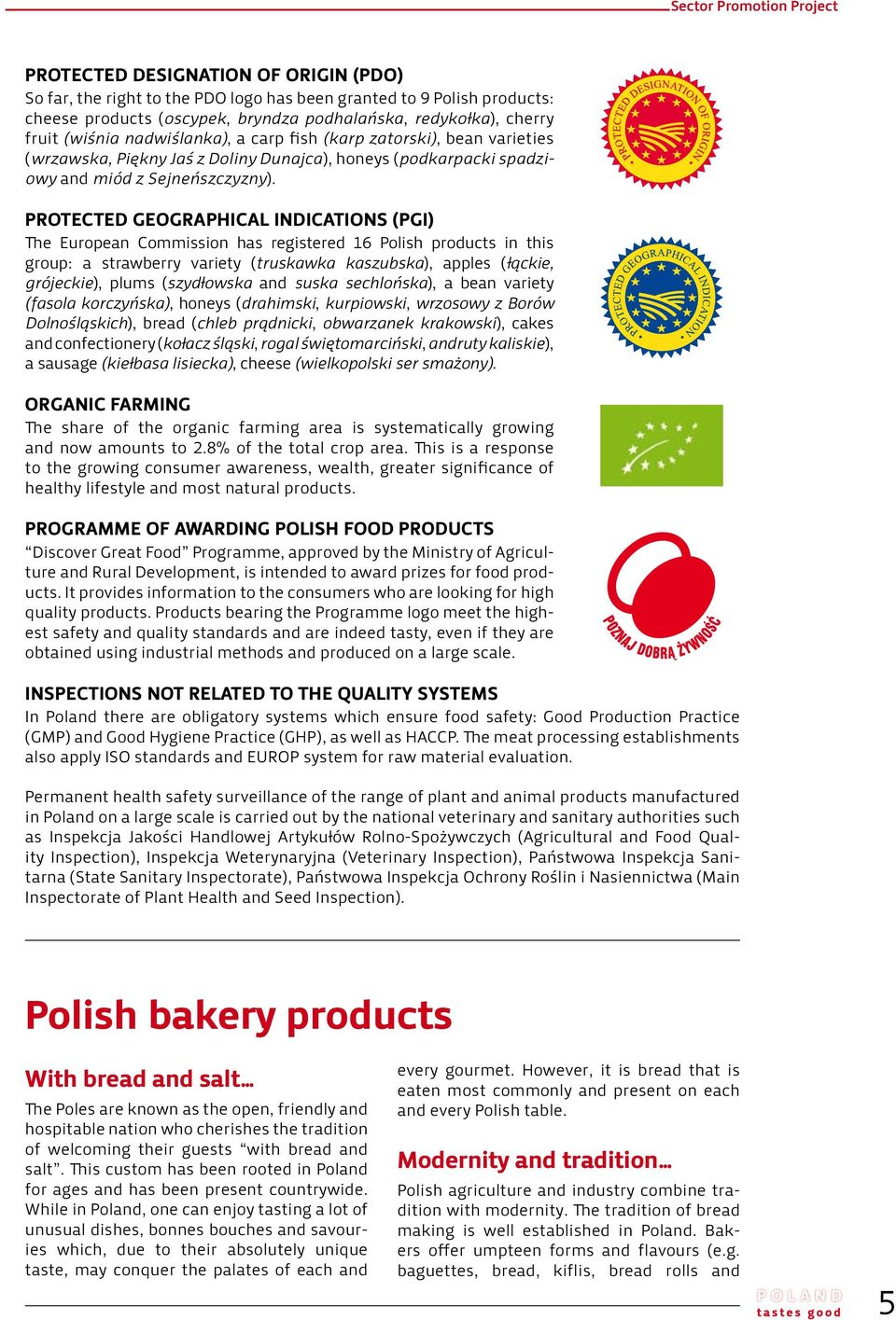 PROTECTED GEOGRAPHICAL INDICATIONS (PGI) The European Commission has registered 16 Polish products in this group: a strawberry variety (truskawka kaszubska), apples (łąckie, grójeckie), plums