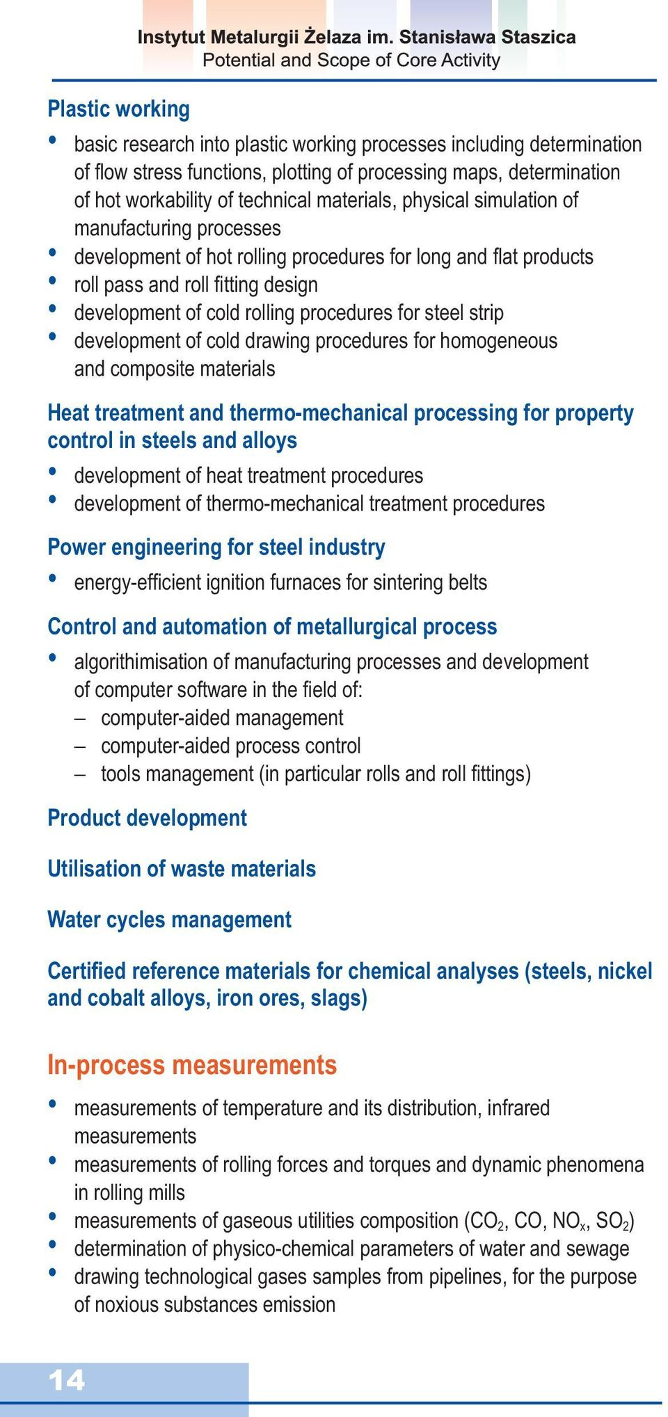 strip development of cold drawing procedures for homogeneous and composite materials Heat treatment and thermo-mechanical processing for property control in steels and alloys development of heat