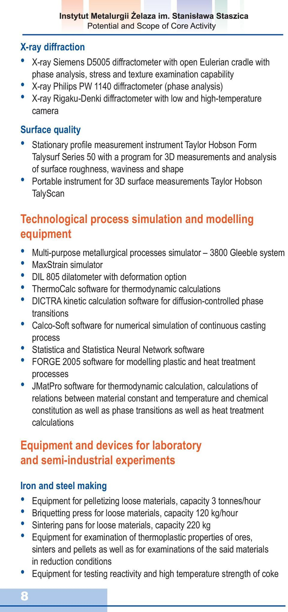measurements and analysis of surface roughness, waviness and shape Portable instrument for 3D surface measurements Taylor Hobson TalyScan Technological process simulation and modelling equipment
