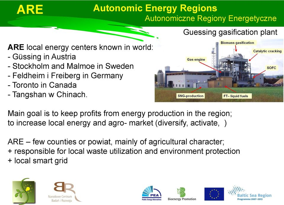 Main goal is to keep profits from energy production in the region; to increase local energy and agro- market (diversify, activate, )