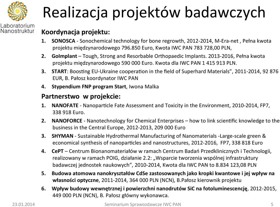 3. START: Boos_ng EU- Ukraine coopera_on in the field of Superhard Materials, 2011-2014, 92 876 EUR, B. Pałosz koordynator IWC PAN 4.