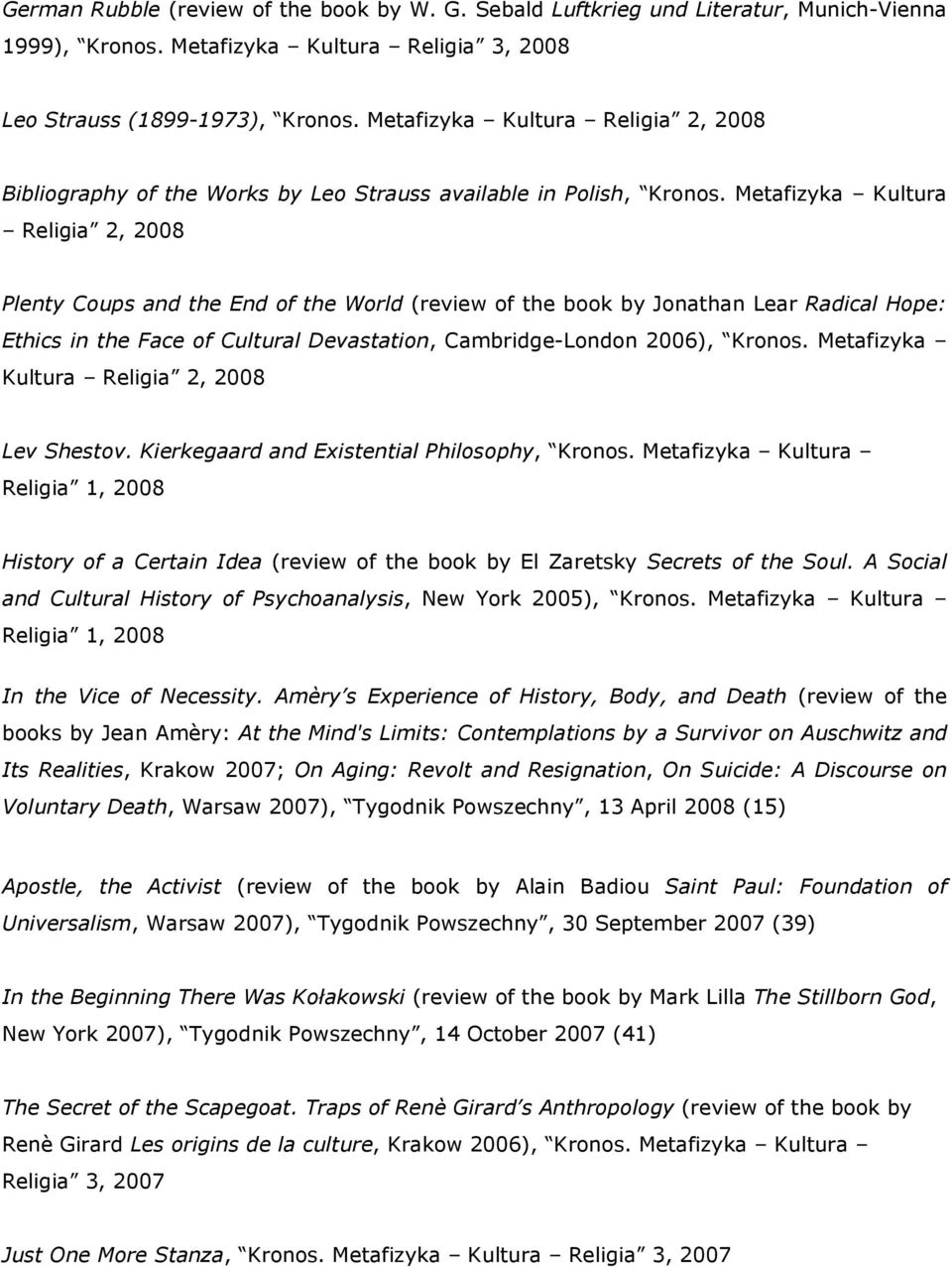 Metafizyka Kultura Religia 2, 2008 Plenty Coups and the End of the World (review of the book by Jonathan Lear Radical Hope: Ethics in the Face of Cultural Devastation, Cambridge-London 2006), Kronos.