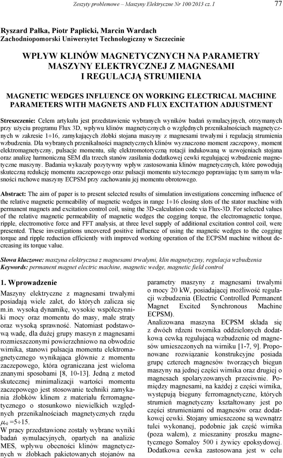 STRUMIENIA MAGNETIC WEDGES INFLUENCE ON WORKING ELECTRICAL MACHINE PARAMETERS WITH MAGNETS AND FLUX EXCITATION ADJUSTMENT Streszczenie: Celem artykułu jest przedstawienie wybranych wyników badań