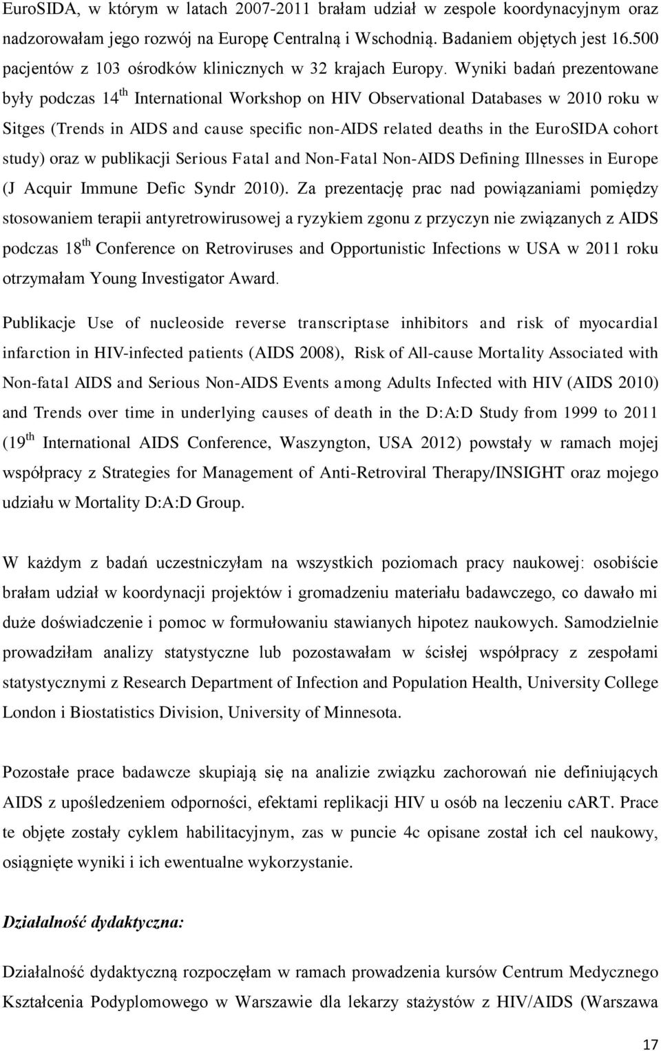Wyniki badań prezentowane były podczas 14 th International Workshop on HIV Observational Databases w 2010 roku w Sitges (Trends in AIDS and cause specific non-aids related deaths in the EuroSIDA