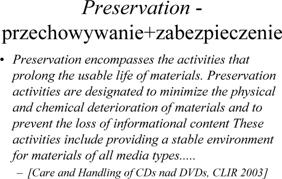 Preservation activities are designated to minimize the physical and chemical deterioration of materials