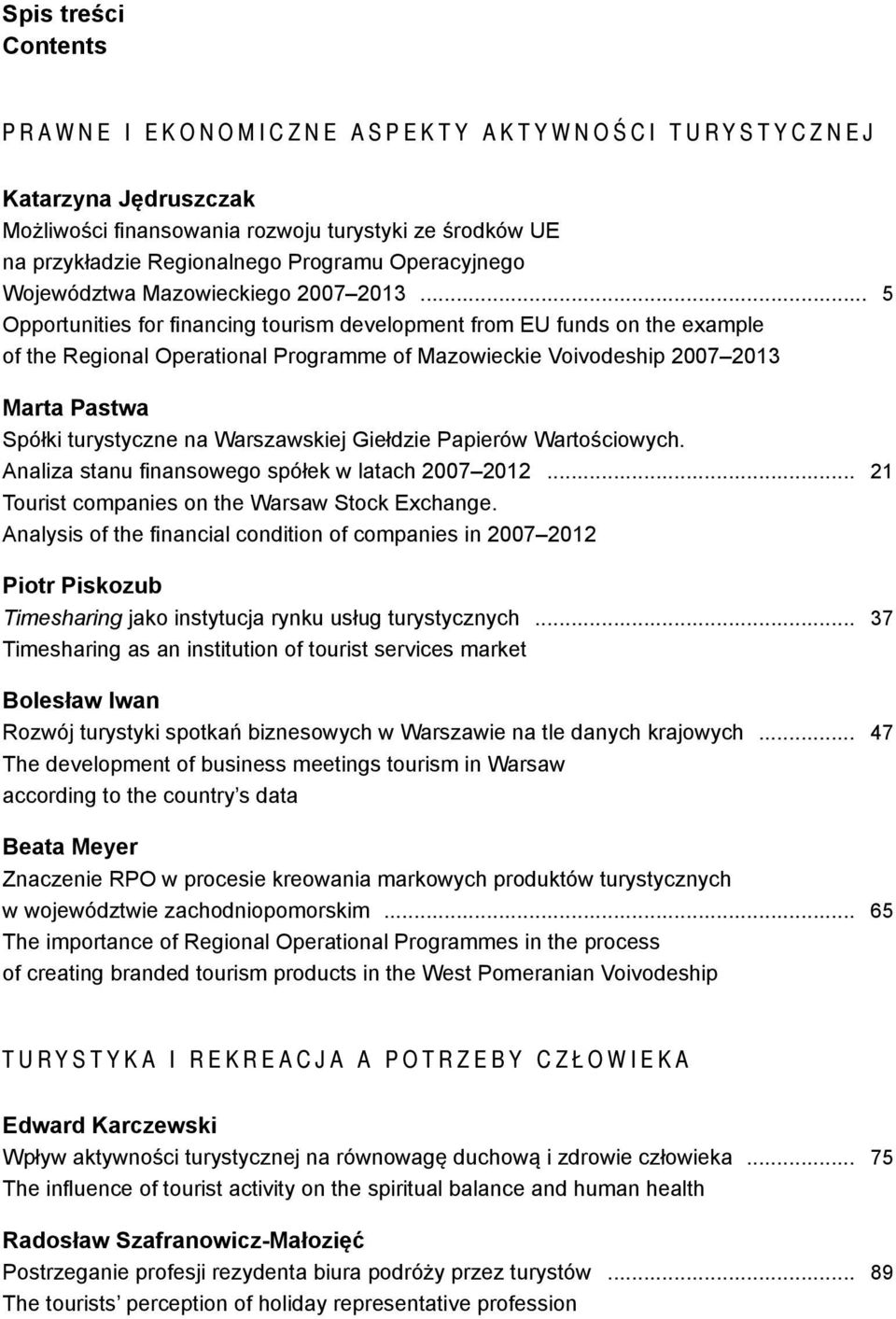 .. 5 Opportunities for financing tourism development from EU funds on the example of the Regional Operational Programme of Mazowieckie Voivodeship 2007 2013 Marta Pastwa Spółki turystyczne na