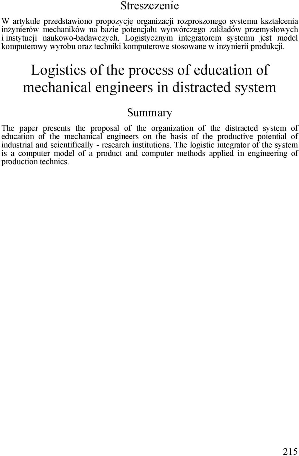 Logistics of the process of education of mechanical engineers in distracted system Summary The paper presents the proposal of the organization of the distracted system of education of the