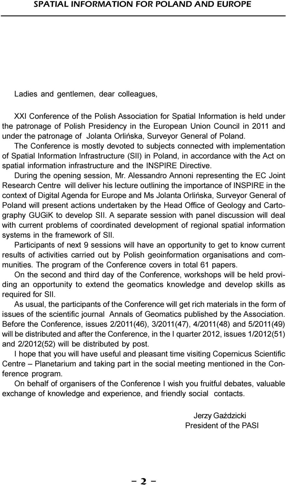 The Conference is ostly devoted to subjects connected with ipleentation of Spatial Inforation Infrastructure (SII) in Poland, in accordance with the Act on spatial inforation infrastructure and the