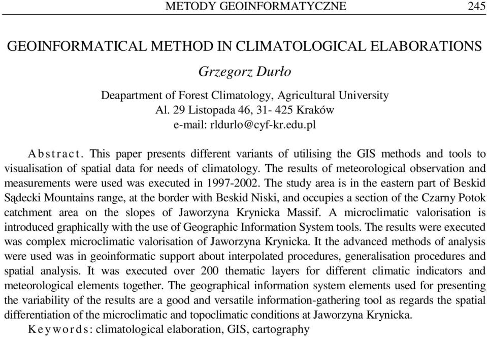 This paper presents different variants of utilising the GIS methods and tools to visualisation of spatial data for needs of climatology.