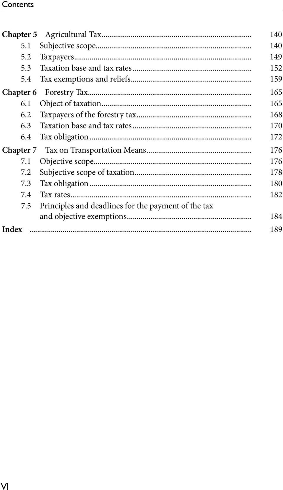 3 Taxation base and tax rates... 170 6.4 Tax obligation... 172 Chapter 7 Tax on Transportation Means... 176 7.1 Objective scope... 176 7.2 Subjective scope of taxation.