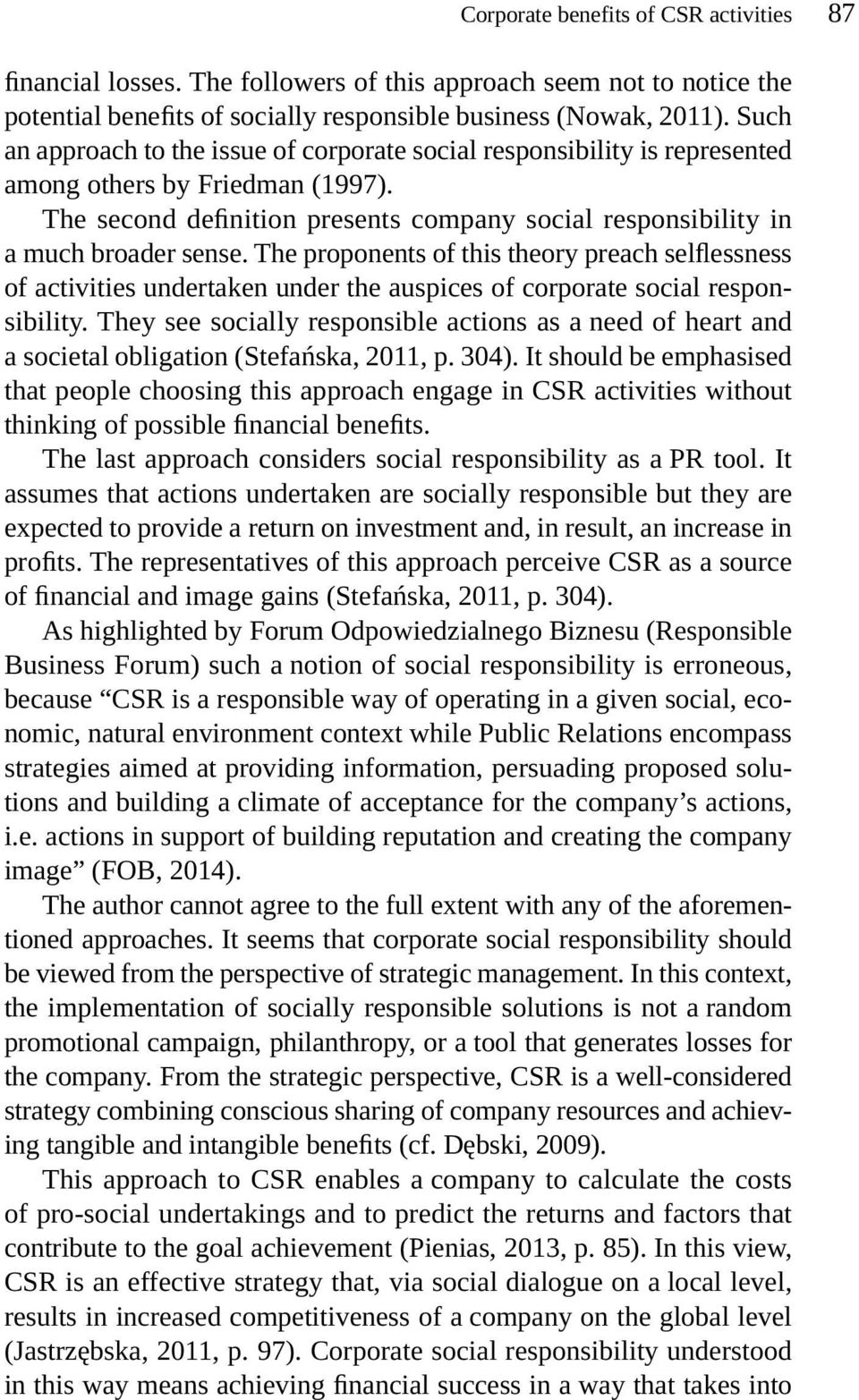 The proponents of this theory preach selflessness of activities undertaken under the auspices of corporate social responsibility.