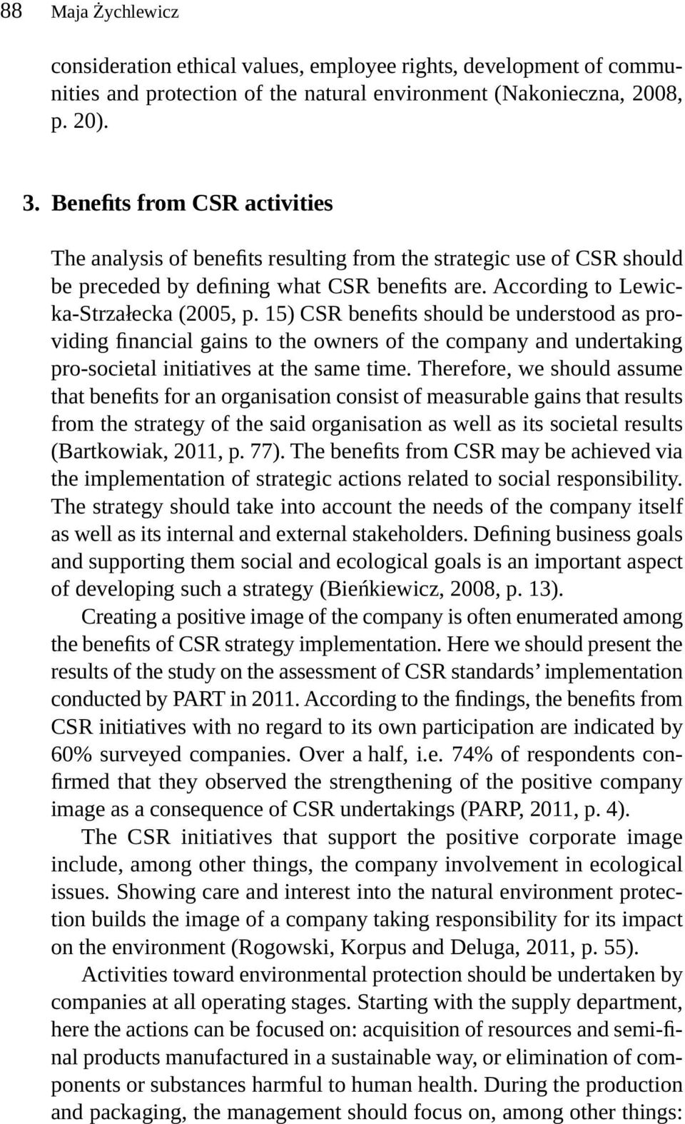 15) CSR benefits should be understood as providing financial gains to the owners of the company and undertaking pro-societal initiatives at the same time.