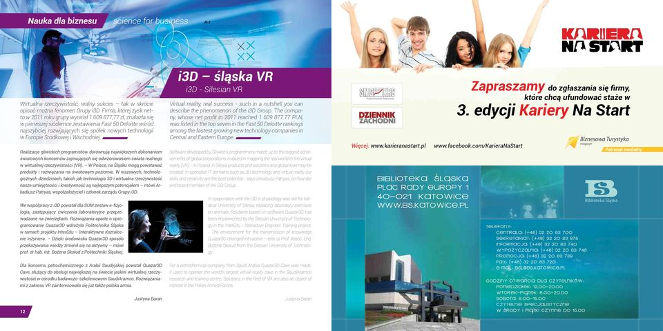 Europie Środkowej i Wschodniej. i3d śląska VR i3d - Silesian VR Virtual reality, real success - such in a nutshell you can describe the phenomenon of the i3d Group.