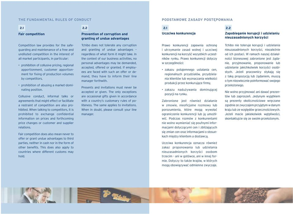 2 Uczciwa konkurencja Zapobieganie korupcji i udzielaniu nieuzasadnionych korzyści Competition law provides for the safeguarding and maintenance of a free and undiluted competition in the interest of