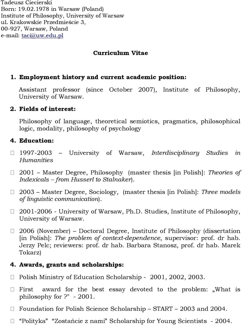 Education: 1997-2003 University of Warsaw, Interdisciplinary Studies in Humanities 2001 Master Degree, Philosophy (master thesis [in Polish]: Theories of Indexicals from Husserl to Stalnaker).