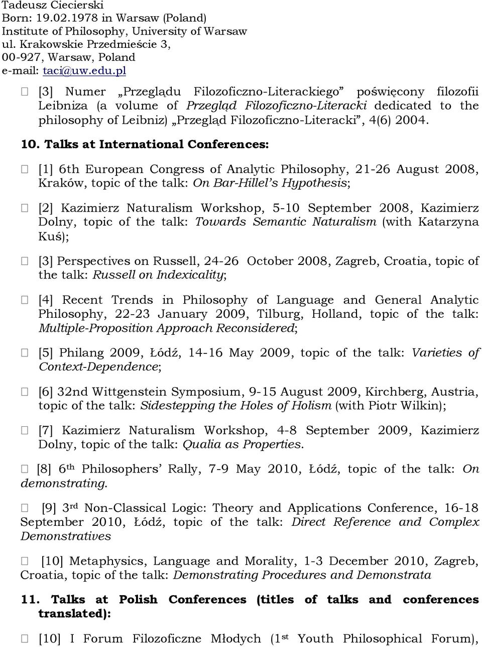 Talks at International Conferences: [1] 6th European Congress of Analytic Philosophy, 21-26 August 2008, Kraków, topic of the talk: On Bar-Hillel s Hypothesis; [2] Kazimierz Naturalism Workshop, 5-10