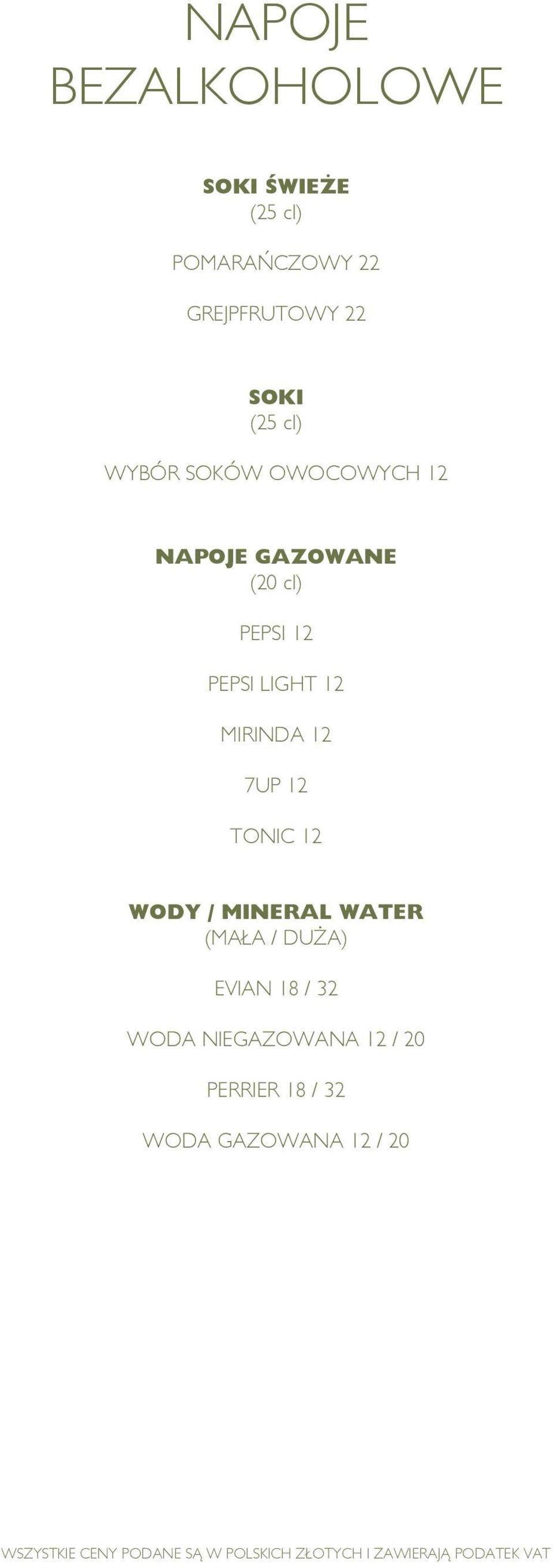 PEPSI LIGHT 12 MIRINDA 12 7UP 12 TONIC 12 WODY / MINERAL WATER (MAŁA /