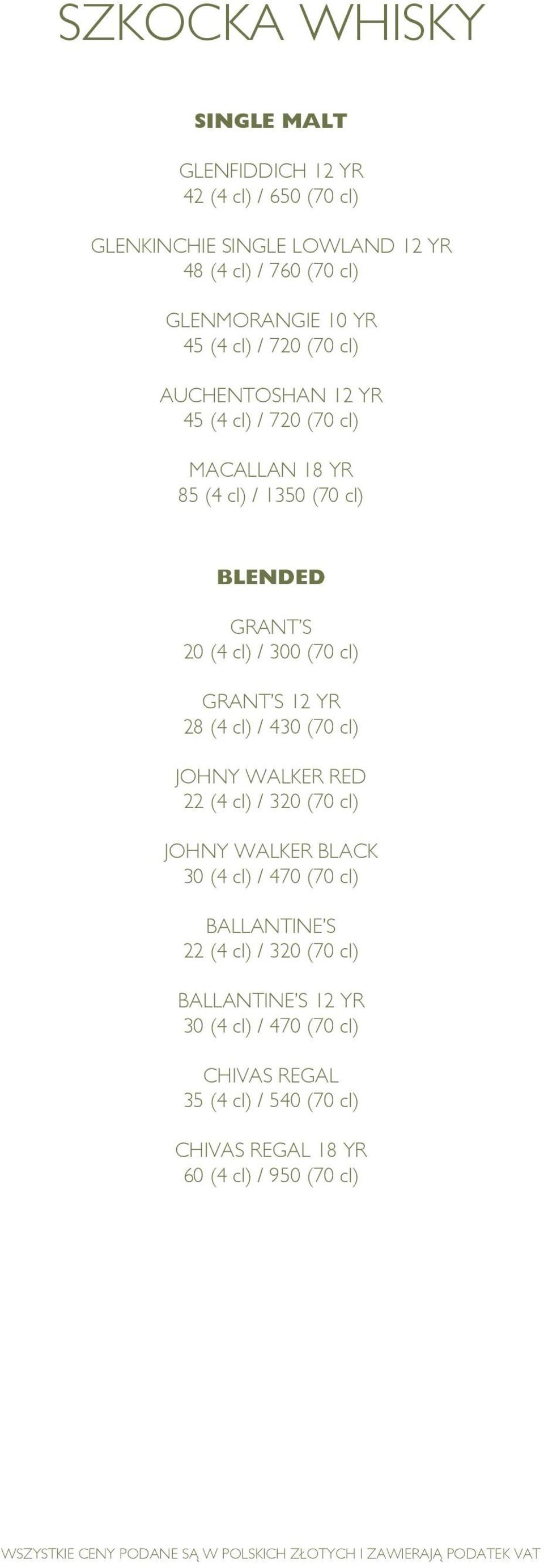 (70 cl) GRANT S 12 YR 28 (4 cl) / 430 (70 cl) JOHNY WALKER RED 22 (4 cl) / 320 (70 cl) JOHNY WALKER BLACK 30 (4 cl) / 470 (70 cl) BALLANTINE S