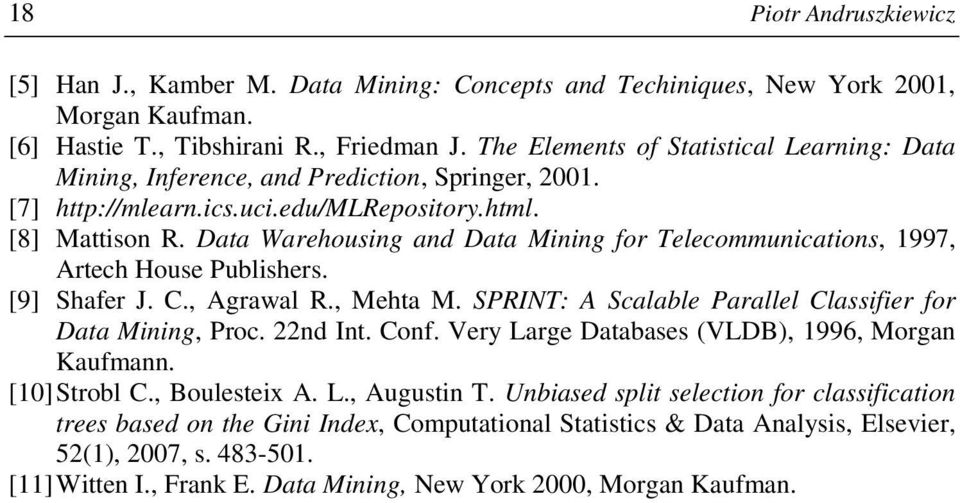 Data Warehousing and Data Mining for Telecommunications, 1997, Artech House Publishers. [9] Shafer J. C., Agrawal R., Mehta M. SPRINT: A Scalable Parallel Classifier for Data Mining, Proc. 22nd Int.